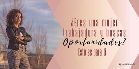 ¿Eres una mujer trabajadora y busca nuevas oportunidades?, esto es para ti tickets