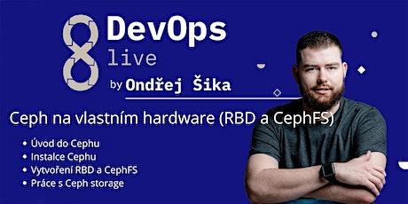 DevOps live: Ceph na vlastním hardware (RBD a CephFS) tickets
