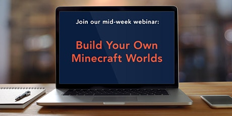 Mid-Week Webinar: Build Your Own Worlds in Minecraft Education Edition tickets