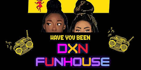 Have You Been: DXN FUNHOUSE tickets