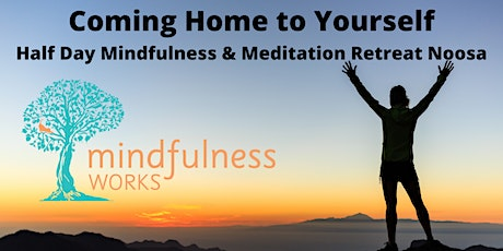 Coming Home to Yourself Half-day Mindfulness and Meditation Retreat,  Noosa tickets