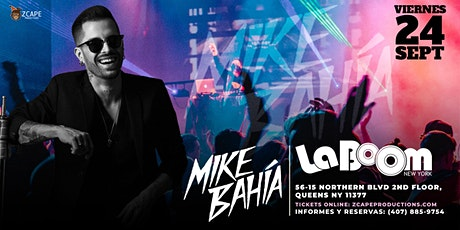 MIKE BAHIA EN NEW YORK - LA BOOM tickets