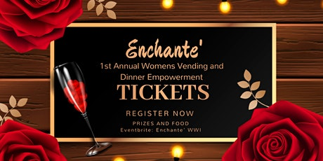 1st Annual Enchante' Womens Vending and Dinner Empowerment tickets