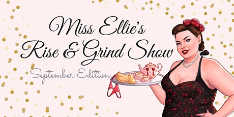 Miss Ellie's Rise & Grind Show tickets
