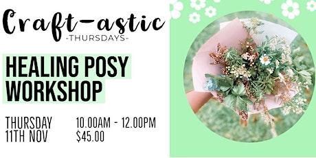 Healing Posy Workshop   Craft -astic Thursdays   Glandore tickets