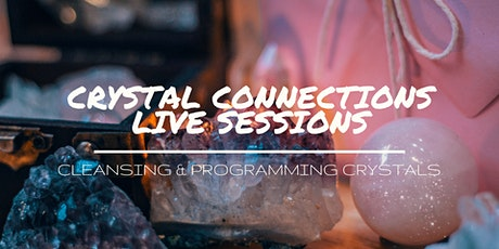 Crystal Connections Live Sessions - Cleansing and Programming Crystals tickets