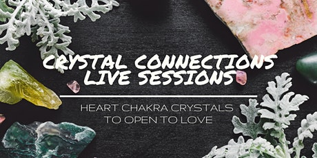 Crystal Connections Live Sessions - Heart Chakra Crystals to Open to Love tickets