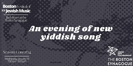 The Boston Festival of New Jewish Music 1.4. An Evening of New Yiddish Song tickets