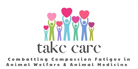 Take Care:Combatting Compassion Fatigue in Animal Welfare & Animal Medicine tickets