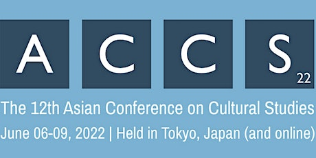 The 12th Asian Conference on Cultural Studies (ACCS2022) tickets