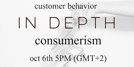 "Customer Behavior IN DEPTH: ""Consumerism"" tickets"