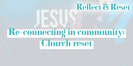 Reflect & Reset - Re-connecting in community: Church reset tickets