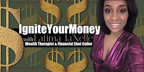 Ignite Your Money with Wealth Therapist & Shot Caller Fatima Ja'Nelle tickets