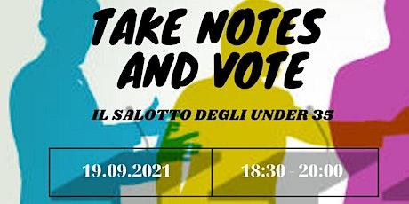 Take notes and vote - Il salotto degli Under 35 biglietti