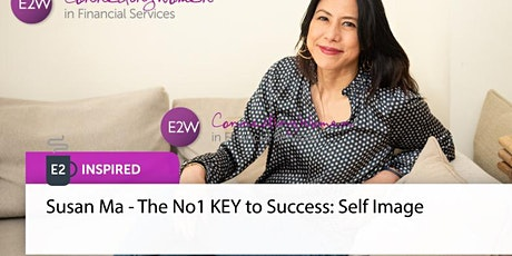 E2 Inspired: Susan Ma - The No1 KEY to Success: Self Image tickets