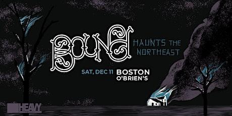 Bound Haunts the Northeast. tickets
