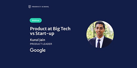 Webinar: Product at Big Tech vs Start-up by Google Product Leader tickets