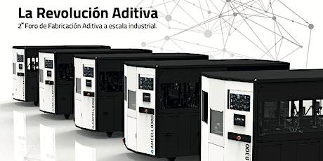 LA REVOLUCION ADITIVA. 2do. Foro de fabricación aditiva a escala industrial entradas