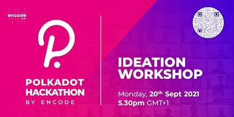 Polkadot Hackathon: Ideation Workshop tickets