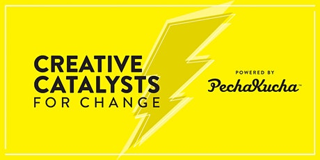 Creative Catalysts for Change, powered by PechaKucha tickets