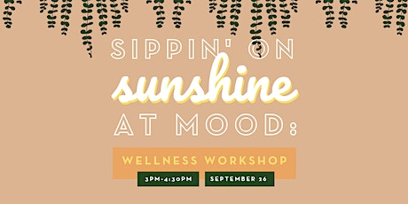 Sippin' On Sunshine at MOOD: A Wellness Workshop tickets