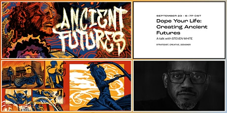 Dope Your Life: Creating Ancient Futures | A Talk with Steven White tickets