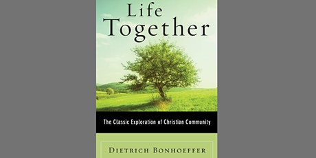 Adult Group Study - Life Together by Dietrich Bonhoeffer tickets