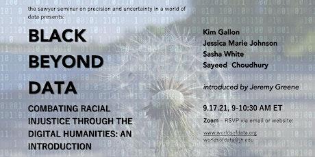Black Beyond Data: Combating Racial Injustice through Digital Humanities tickets