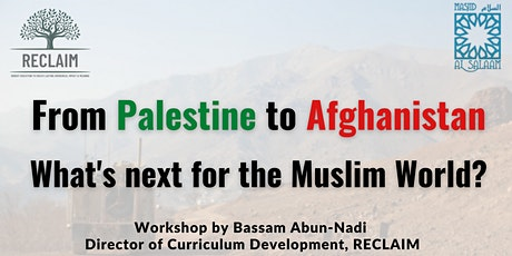 Palestine to Afghanistan: What is next for the Muslim World? tickets