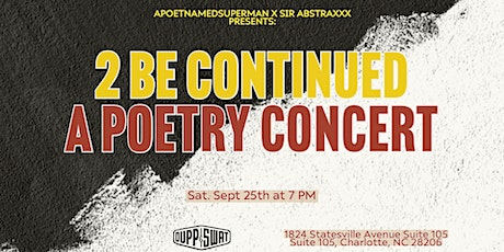 2 Be Continued (A Poetry Concert) By APoetnamedSuperman & Sir Abstraxxx tickets