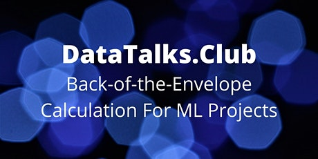 Back-of-the-Envelope Calculation For Machine Learning Projects tickets