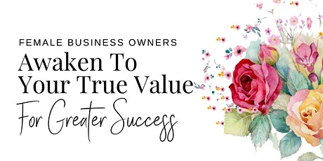 Female Business Owners: Awaken To Your True Value for Success tickets
