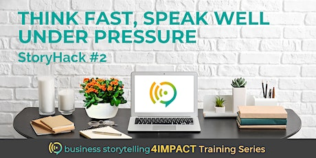 Business Storytelling for Impact | Think Fast, Speak Well Under Pressure tickets