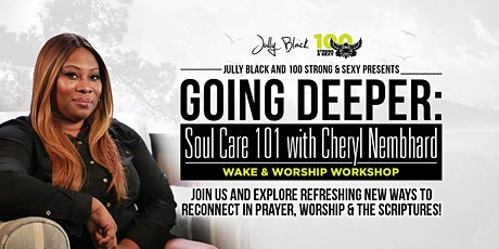 """Jully Black and 100 Strong & Sexy presents """"GOING DEEPER"""" : Soul Care 101 tickets"""