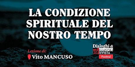 La condizione spirituale del nostro tempo con Vito Mancuso biglietti