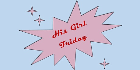 His Girl Friday Show (Whiskey A Go Go) tickets