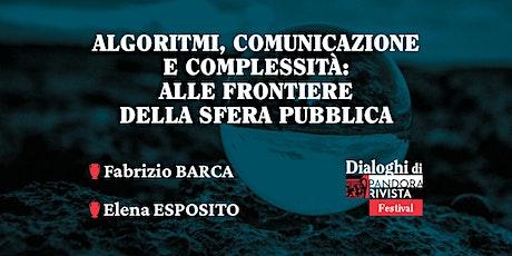 Algoritmi, comunicazione e complessità con Fabrizio Barca e Elena Esposito biglietti