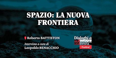 Spazio: la nuova frontiera con Roberto Battiston tickets