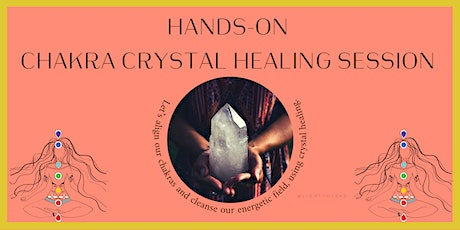 Hands-On CHAKRAS CRYSTAL HEALING SESSION tickets