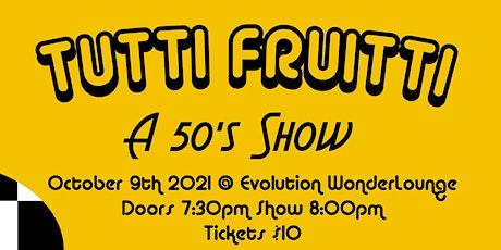 Tutti Fruitti - A 50s Show tickets