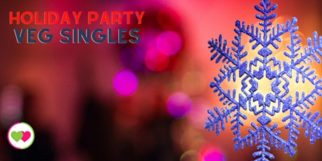 Holiday Party for Veg Singles  (4pm PST/7pm EST) tickets