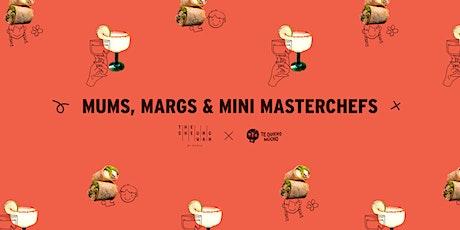 Mums, Margs & Mini MasterChefs tickets
