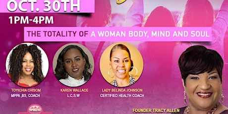 """""""THE TOTALITY OF A WOMAN BODY, MIND AND SOUL"""" tickets"""