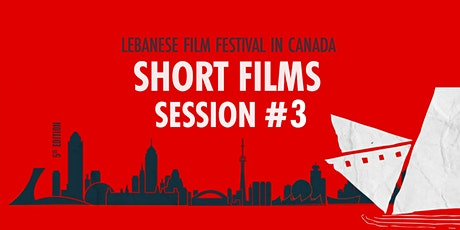 Lebanese Film Festival in Canada - Short Films Session #3 - Montreal tickets