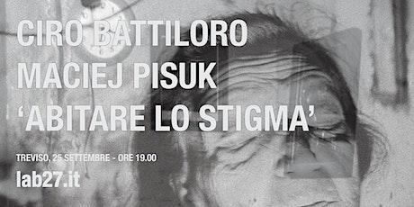 Inaugurazione mostra 'Abitare lo stigma' di Maciej Pisuk e Ciro Battiloro biglietti