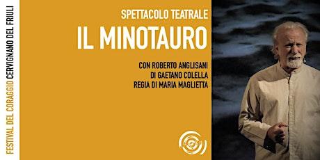 Il Minotauro - Roberto Anglisani al Festival del Coraggio biglietti