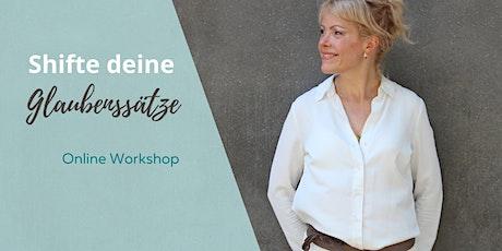 SHIFTE DEINE GLAUBENSSÄTZE * Online Workshop Tickets