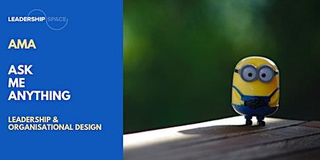 AMA (Ask me Anything) around Leadership & Organisational Design tickets