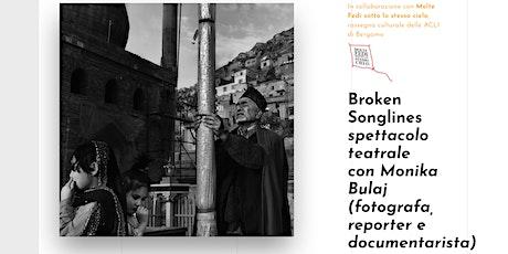 Fotografica  2021- Broken Songlines spettacolo teatrale con Monika Bulaj biglietti