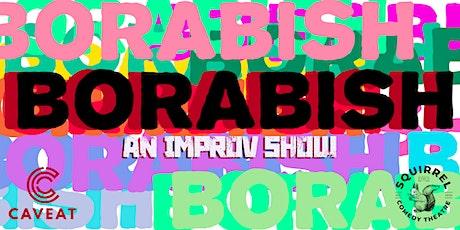 Borabish: An Improv Show tickets